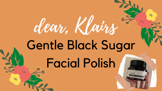 dear, Klairs Gentle Black Sugar Facial Polish Review